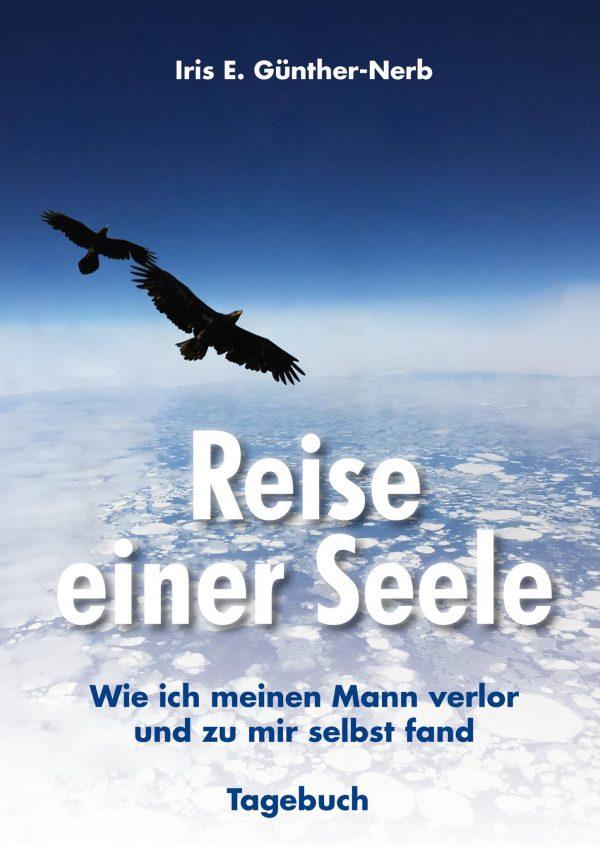 Reise einer Seele ist ein aufmunterndes Buch von Iris E. Günther-Nerb